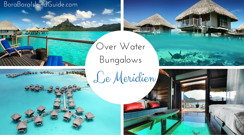Bora Bora Le Meridien Overwater Bungalows Offer Great Value